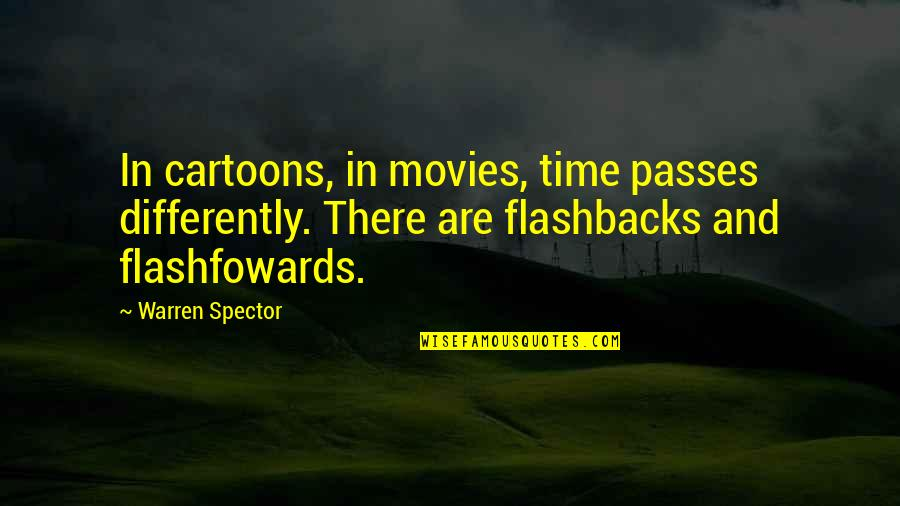Time In Movies Quotes By Warren Spector: In cartoons, in movies, time passes differently. There