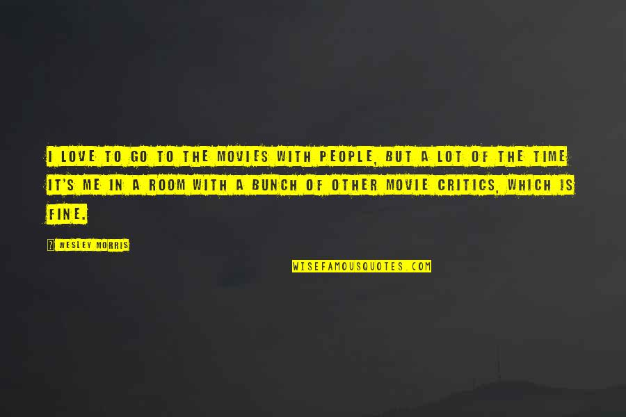 Time In Movies Quotes By Wesley Morris: I love to go to the movies with