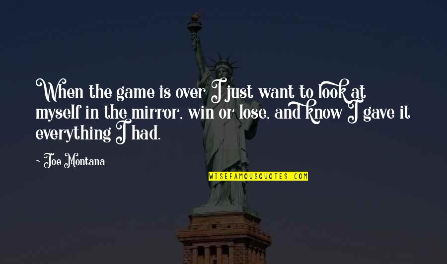 Time Is Money Famous Quotes By Joe Montana: When the game is over I just want