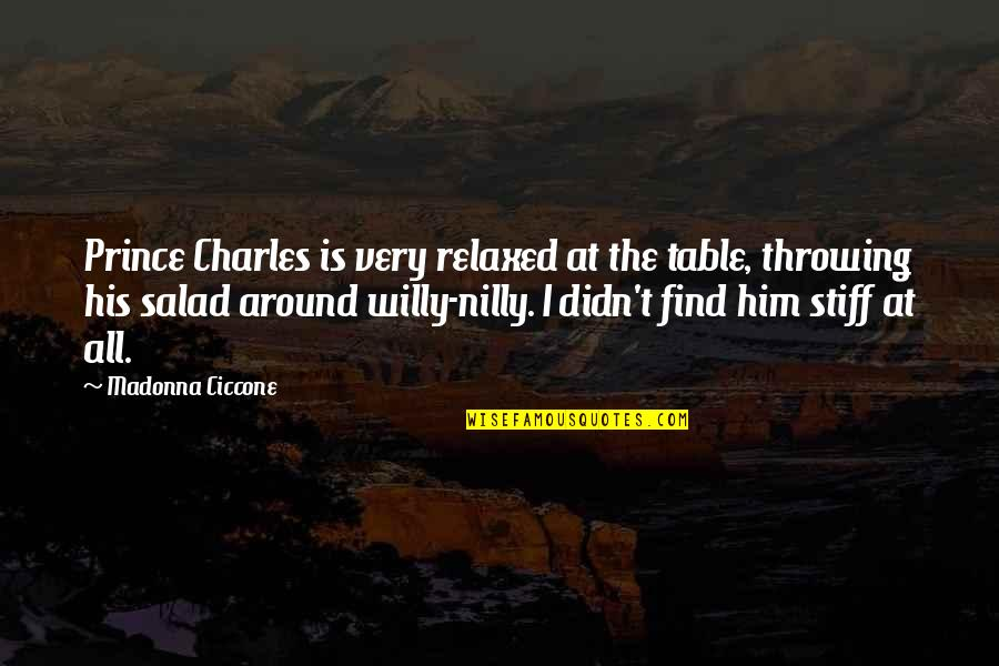 Time Is Money Famous Quotes By Madonna Ciccone: Prince Charles is very relaxed at the table,