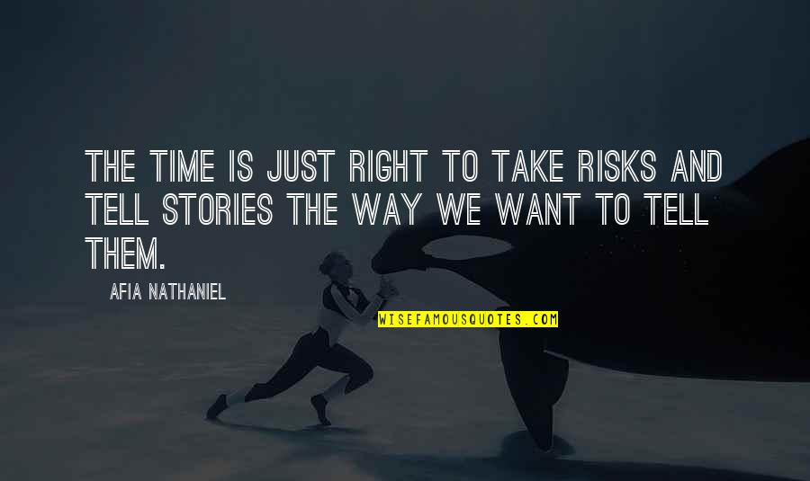 Time Is Right Quotes By Afia Nathaniel: The time is just right to take risks