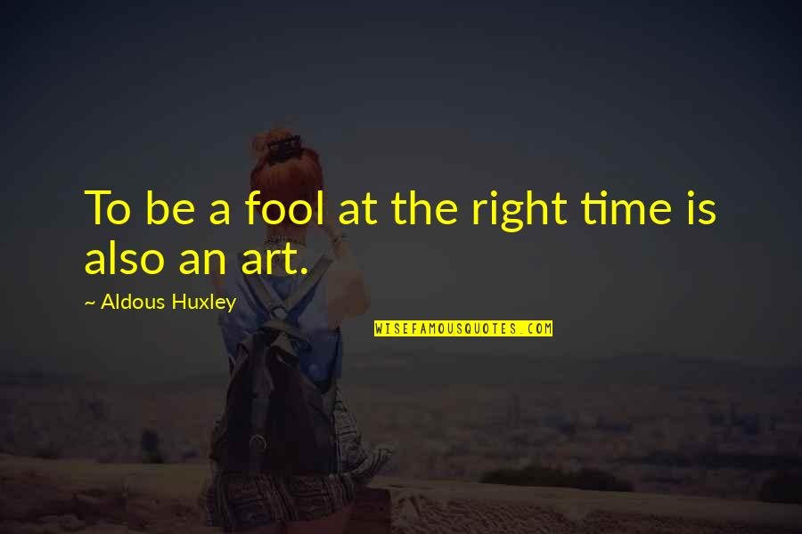 Time Is Right Quotes By Aldous Huxley: To be a fool at the right time