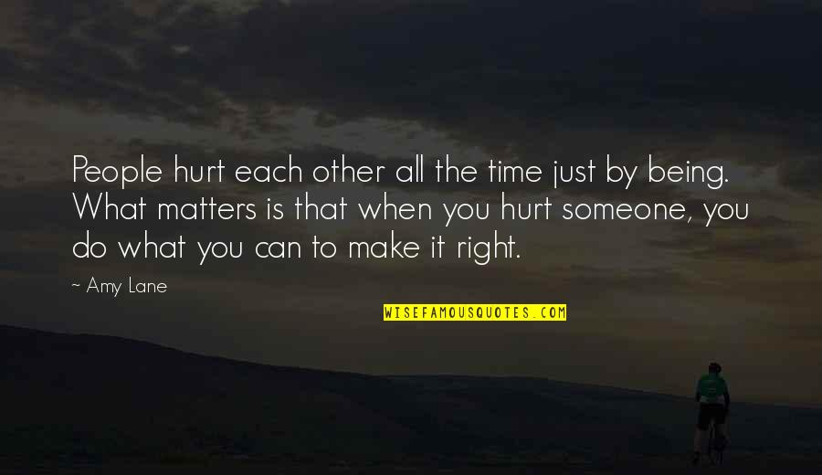 Time Is Right Quotes By Amy Lane: People hurt each other all the time just