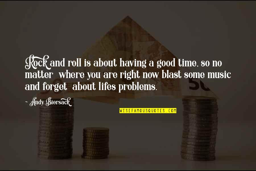 Time Is Right Quotes By Andy Biersack: Rock and roll is about having a good