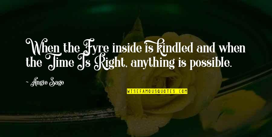 Time Is Right Quotes By Angie Sage: When the Fyre inside is kindled and when