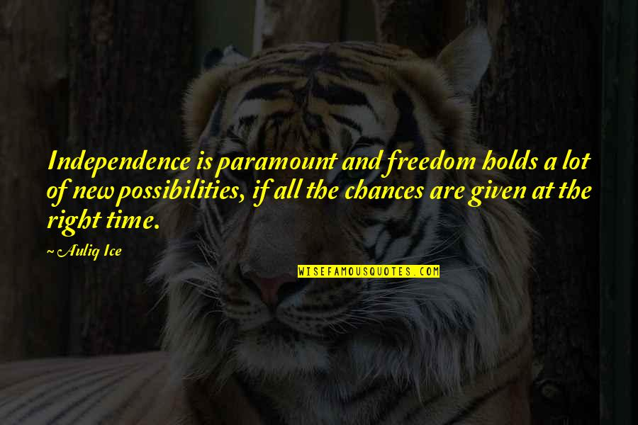 Time Is Right Quotes By Auliq Ice: Independence is paramount and freedom holds a lot