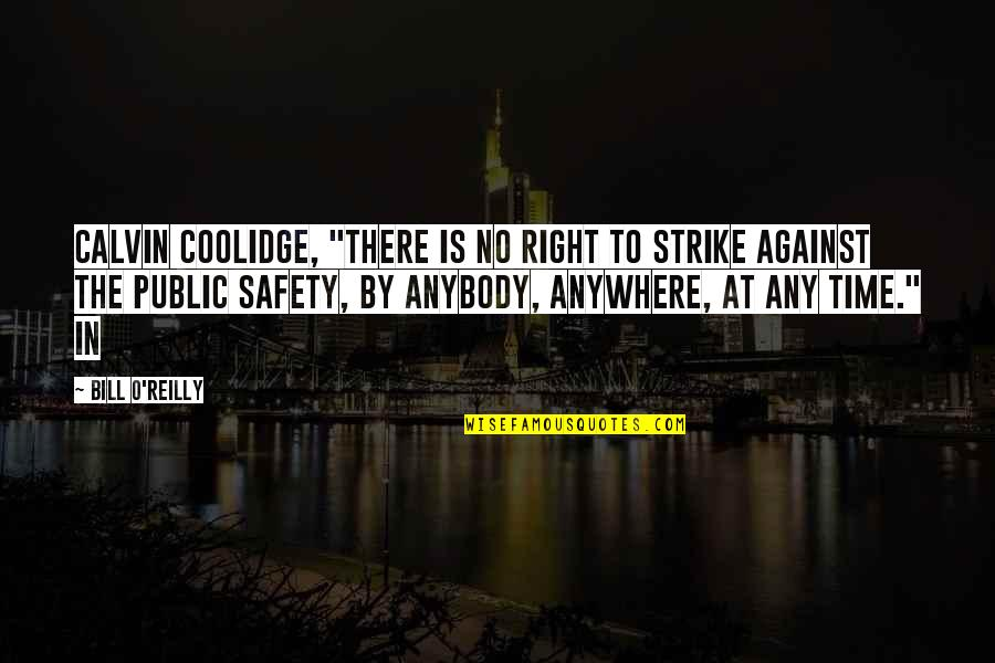 "Time Is Right Quotes By Bill O'Reilly: Calvin Coolidge, ""There is no right to strike"