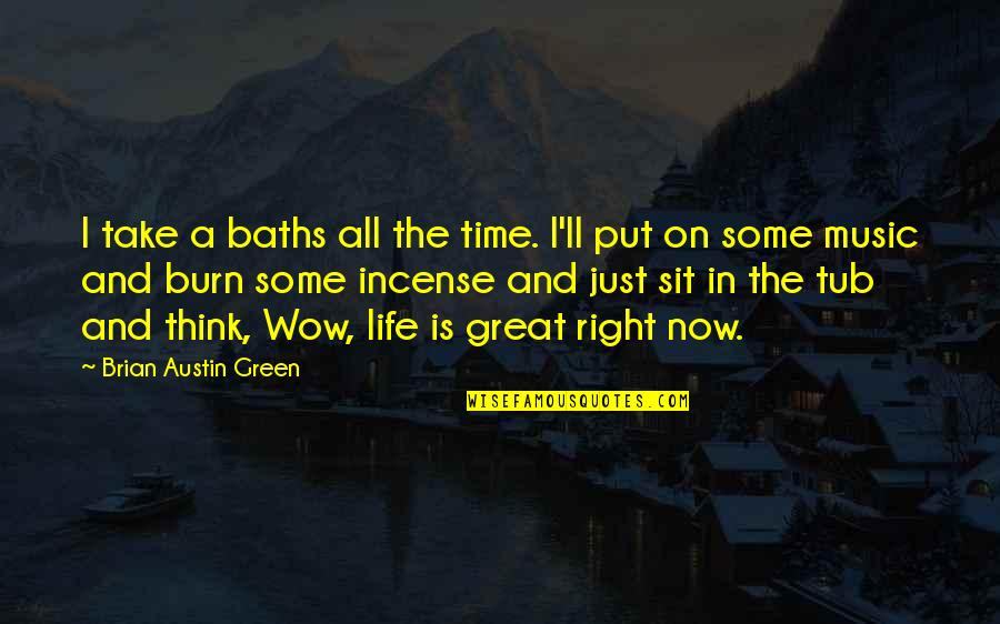 Time Is Right Quotes By Brian Austin Green: I take a baths all the time. I'll
