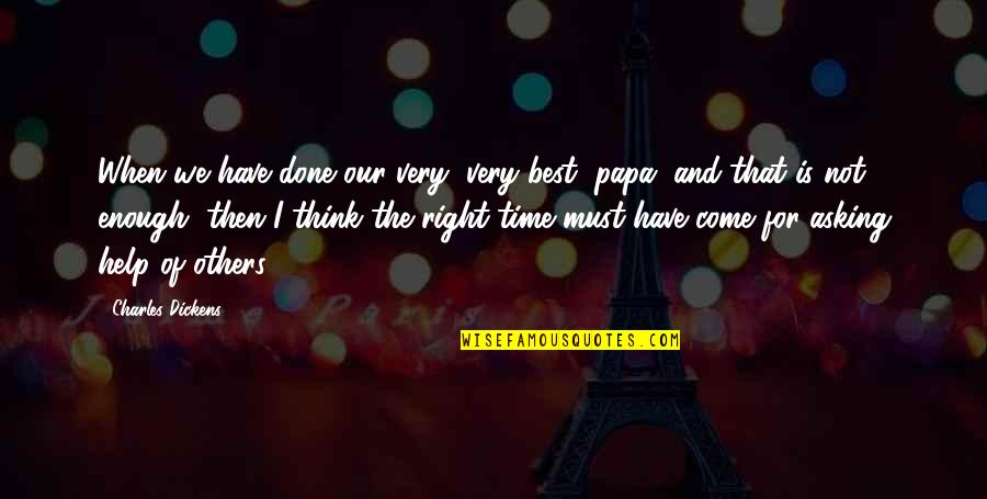 Time Is Right Quotes By Charles Dickens: When we have done our very, very best,