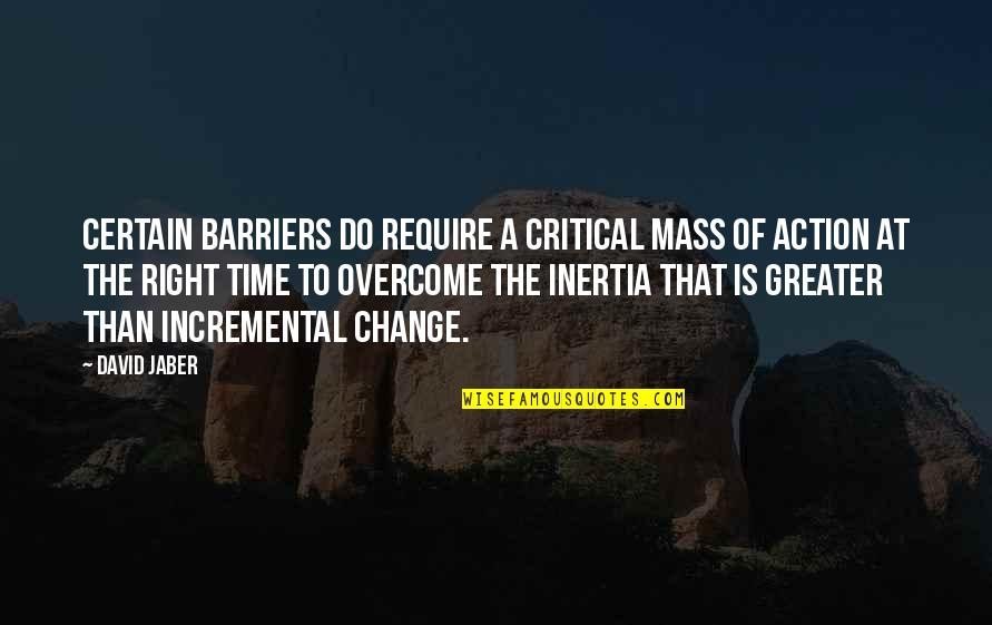 Time Is Right Quotes By David Jaber: Certain barriers do require a critical mass of