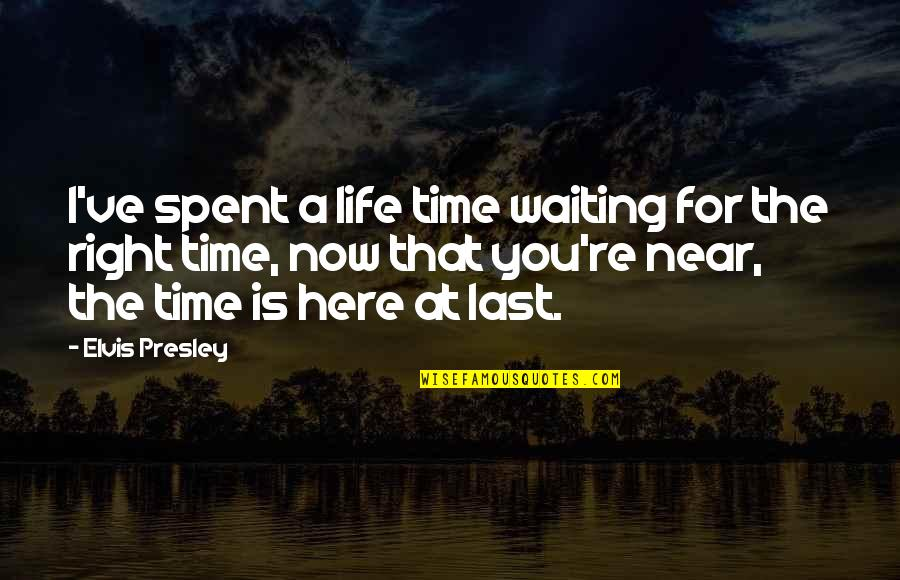Time Is Right Quotes By Elvis Presley: I've spent a life time waiting for the