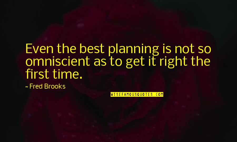Time Is Right Quotes By Fred Brooks: Even the best planning is not so omniscient
