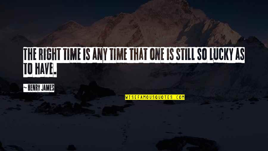 Time Is Right Quotes By Henry James: The right time is any time that one