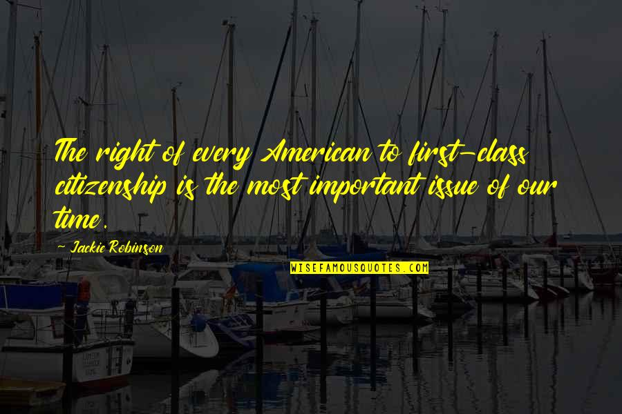 Time Is Right Quotes By Jackie Robinson: The right of every American to first-class citizenship