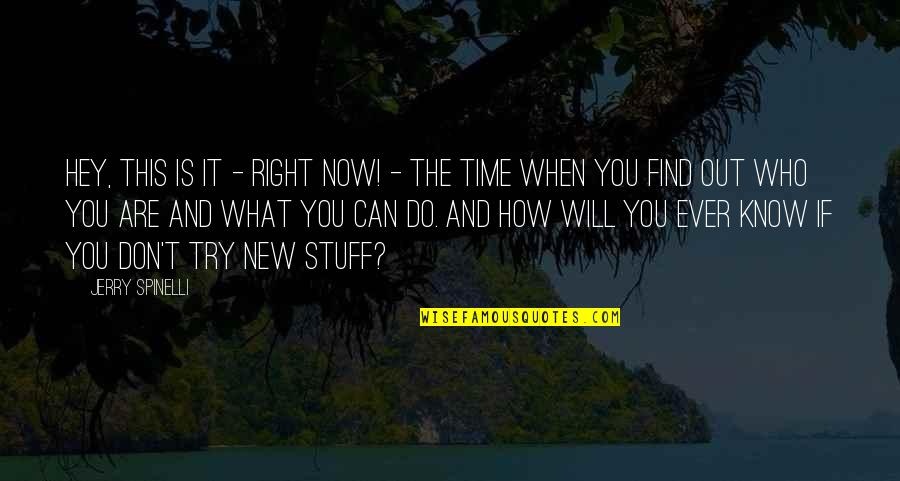 Time Is Right Quotes By Jerry Spinelli: Hey, this is it - right now! -