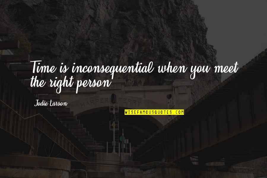 Time Is Right Quotes By Jodie Larson: Time is inconsequential when you meet the right