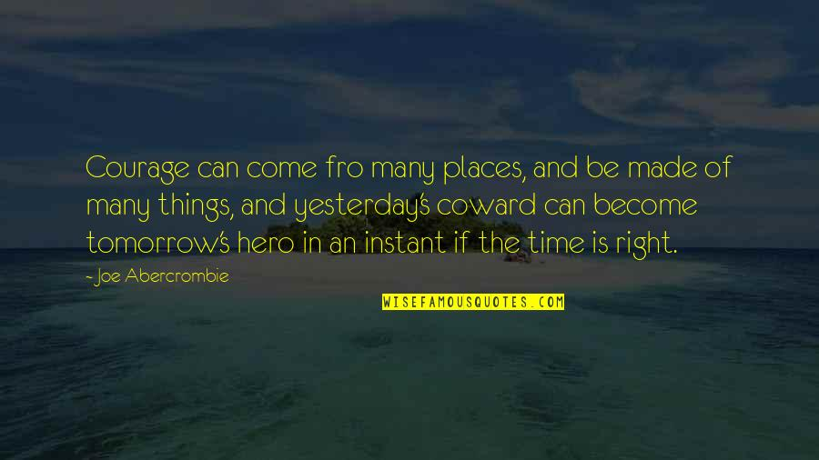 Time Is Right Quotes By Joe Abercrombie: Courage can come fro many places, and be