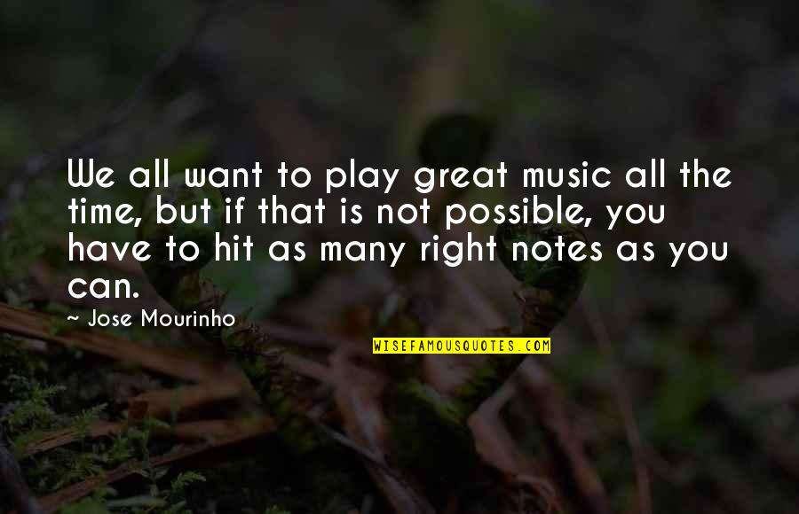 Time Is Right Quotes By Jose Mourinho: We all want to play great music all