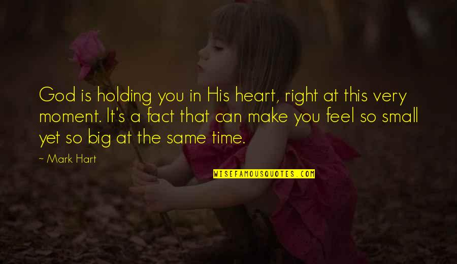 Time Is Right Quotes By Mark Hart: God is holding you in His heart, right