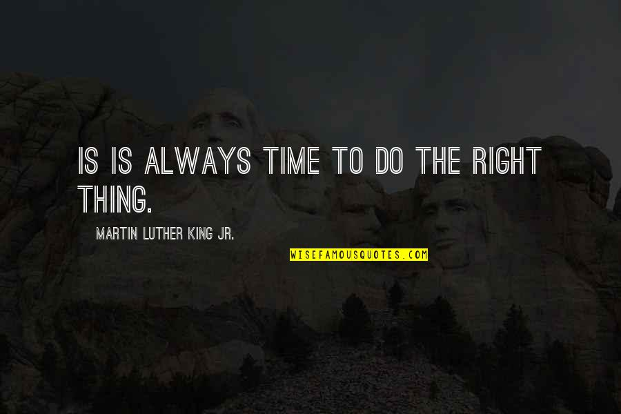 Time Is Right Quotes By Martin Luther King Jr.: Is is always time to do the right