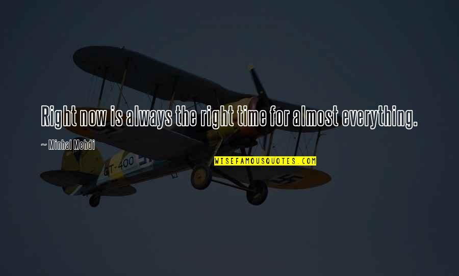 Time Is Right Quotes By Minhal Mehdi: Right now is always the right time for