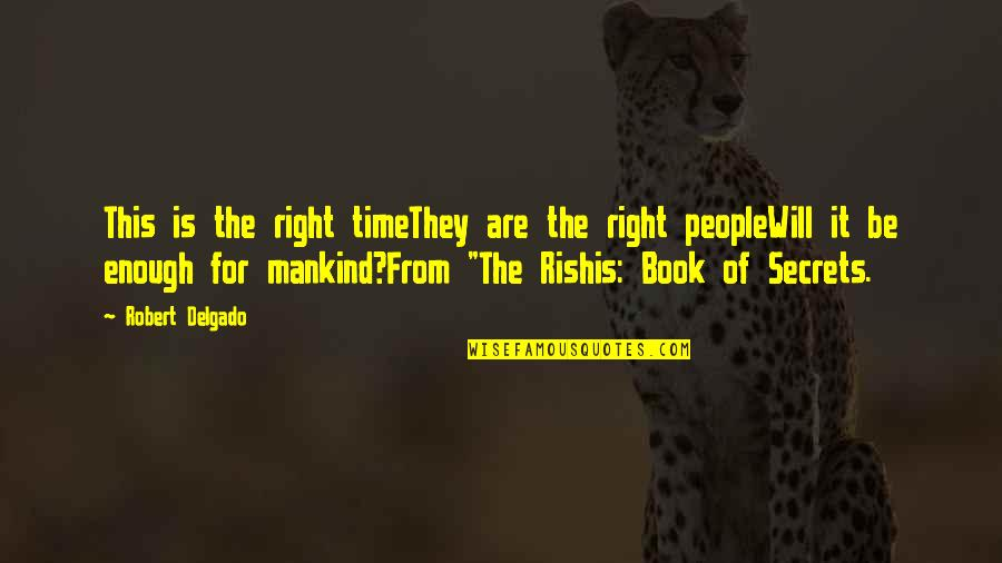 Time Is Right Quotes By Robert Delgado: This is the right timeThey are the right