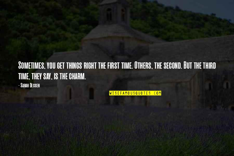 Time Is Right Quotes By Sarah Dessen: Sometimes, you get things right the first time.