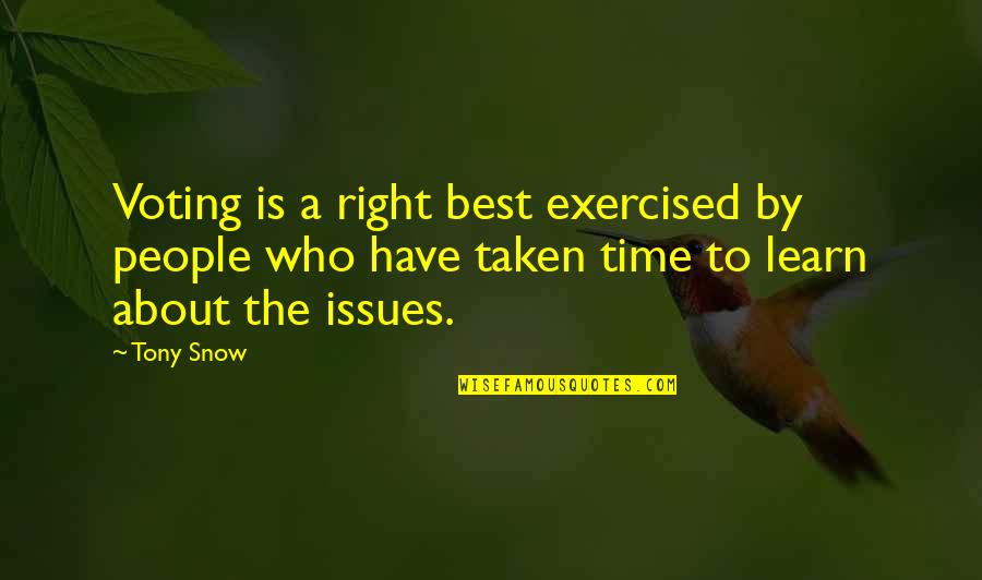 Time Is Right Quotes By Tony Snow: Voting is a right best exercised by people