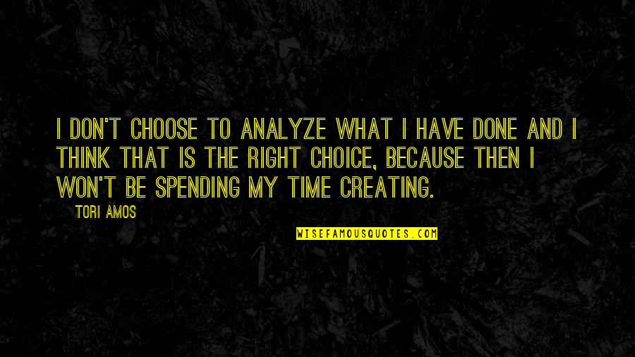 Time Is Right Quotes By Tori Amos: I don't choose to analyze what I have