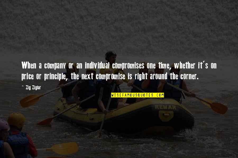 Time Is Right Quotes By Zig Ziglar: When a company or an individual compromises one