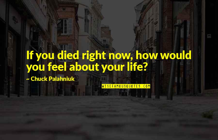 Time Love And Tenderness Quotes By Chuck Palahniuk: If you died right now, how would you