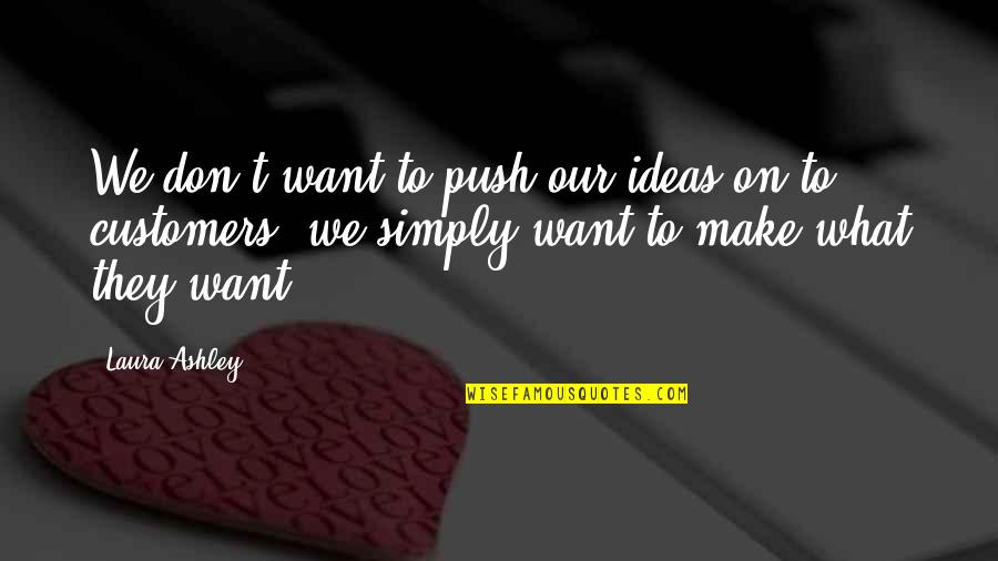 Time Love And Tenderness Quotes By Laura Ashley: We don't want to push our ideas on