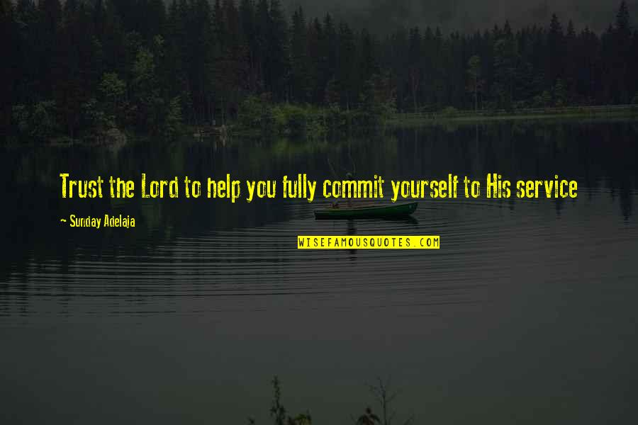 Time Love And Tenderness Quotes By Sunday Adelaja: Trust the Lord to help you fully commit
