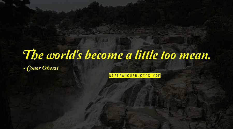 Time Management By Stephen Covey Quotes By Conor Oberst: The world's become a little too mean.