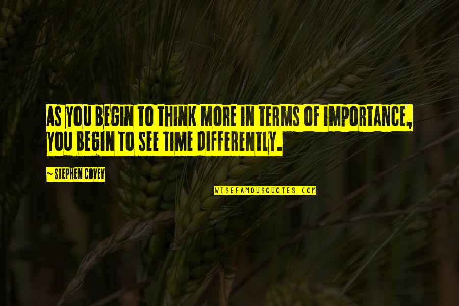 Time Management By Stephen Covey Quotes By Stephen Covey: As you begin to think more in terms