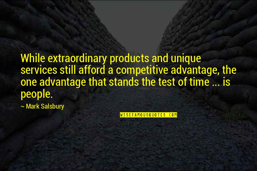 Time Management In Business Quotes By Mark Salsbury: While extraordinary products and unique services still afford