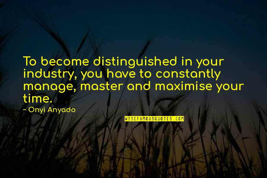 Time Management In Business Quotes By Onyi Anyado: To become distinguished in your industry, you have