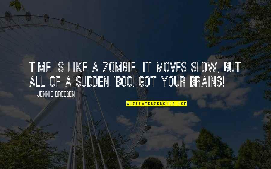 Time Moves Too Slow Quotes By Jennie Breeden: Time is like a zombie. It moves slow,