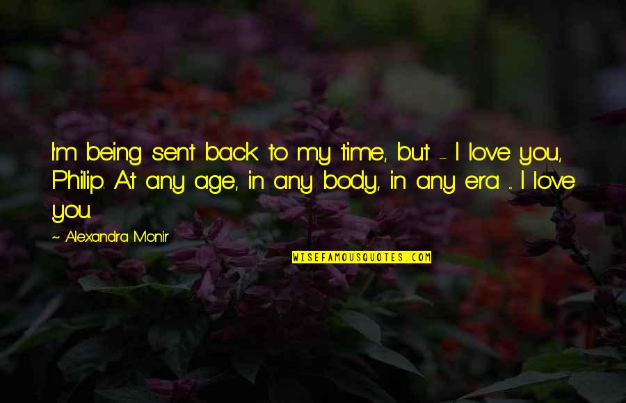 Time N Love Quotes By Alexandra Monir: I'm being sent back to my time, but
