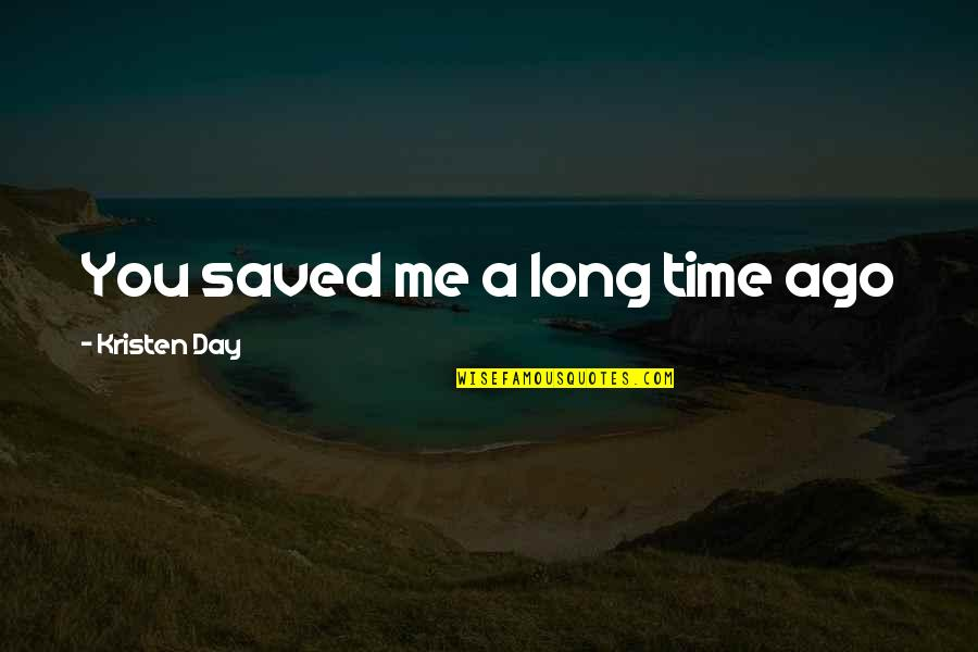 Time N Love Quotes By Kristen Day: You saved me a long time ago