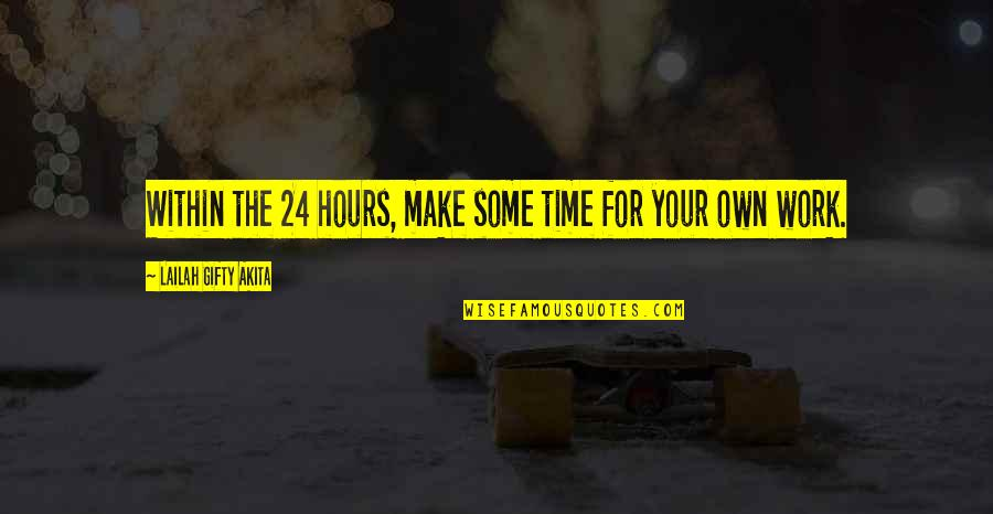 Time N Love Quotes By Lailah Gifty Akita: Within the 24 hours, make some time for