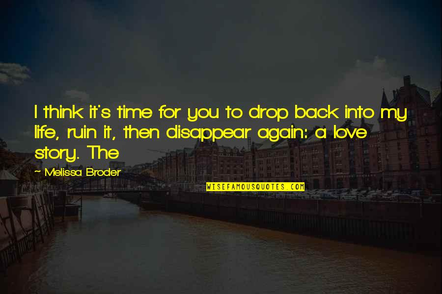 Time N Love Quotes By Melissa Broder: I think it's time for you to drop