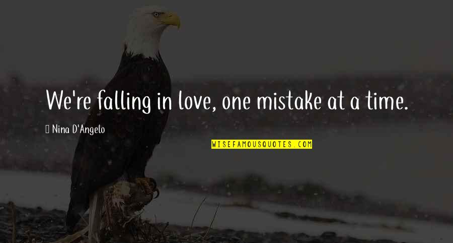Time N Love Quotes By Nina D'Angelo: We're falling in love, one mistake at a
