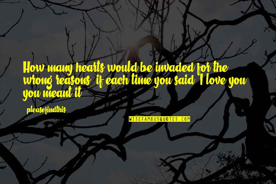Time N Love Quotes By Pleasefindthis: How many hearts would be invaded for the