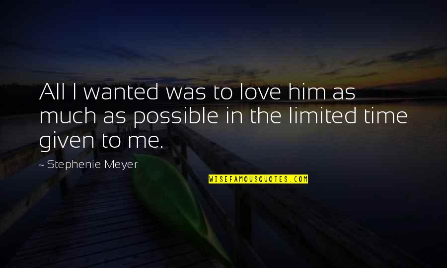 Time N Love Quotes By Stephenie Meyer: All I wanted was to love him as