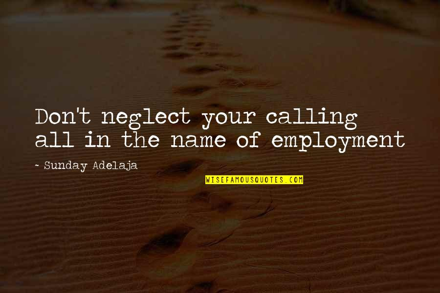 Time N Love Quotes By Sunday Adelaja: Don't neglect your calling all in the name