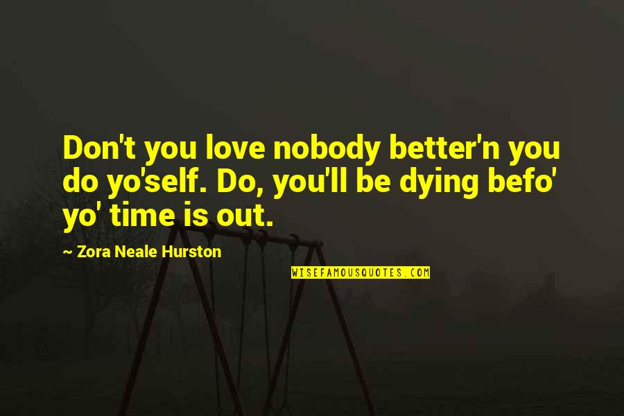 Time N Love Quotes By Zora Neale Hurston: Don't you love nobody better'n you do yo'self.