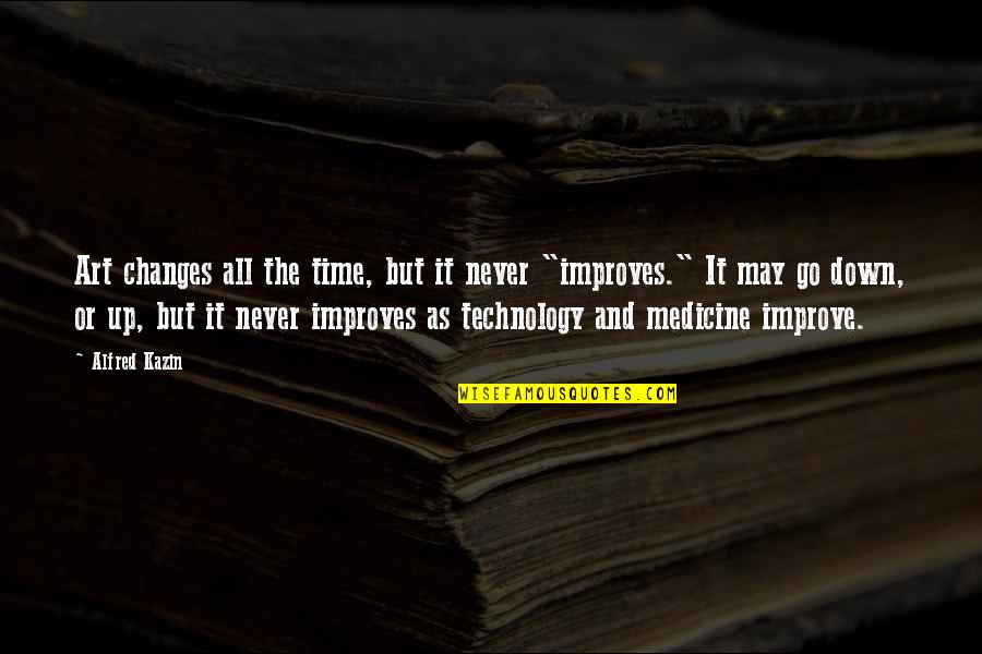 Time Never Changes Quotes By Alfred Kazin: Art changes all the time, but it never