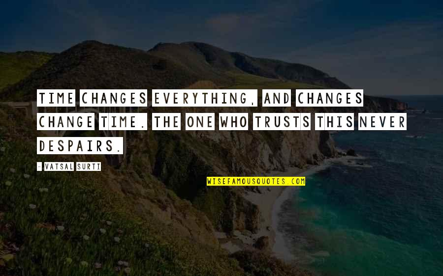 Time Never Changes Quotes By Vatsal Surti: Time changes everything, and changes change time. The