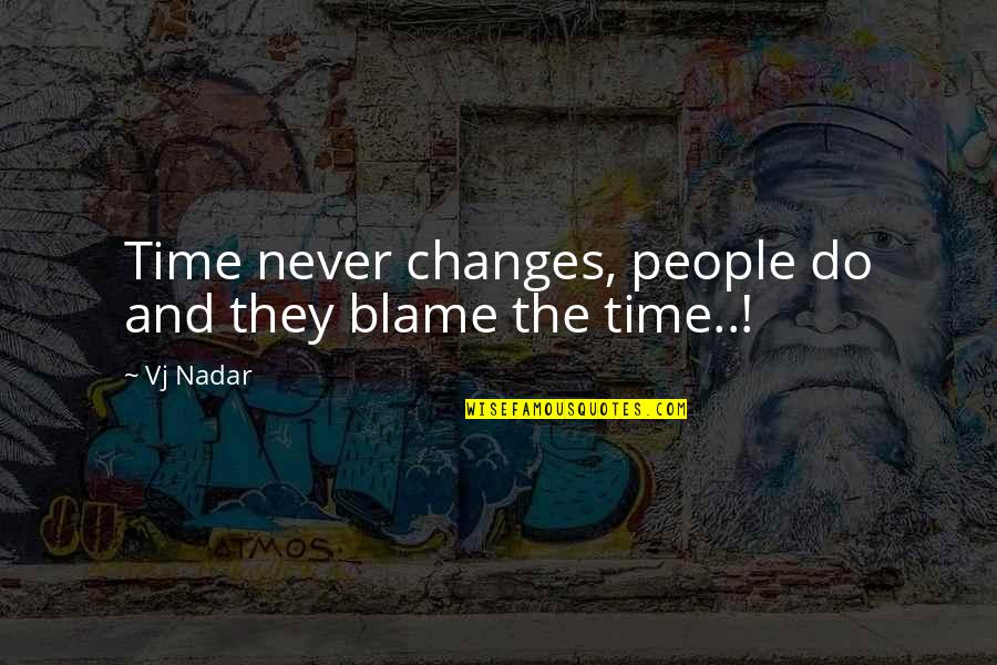 Time Never Changes Quotes By Vj Nadar: Time never changes, people do and they blame